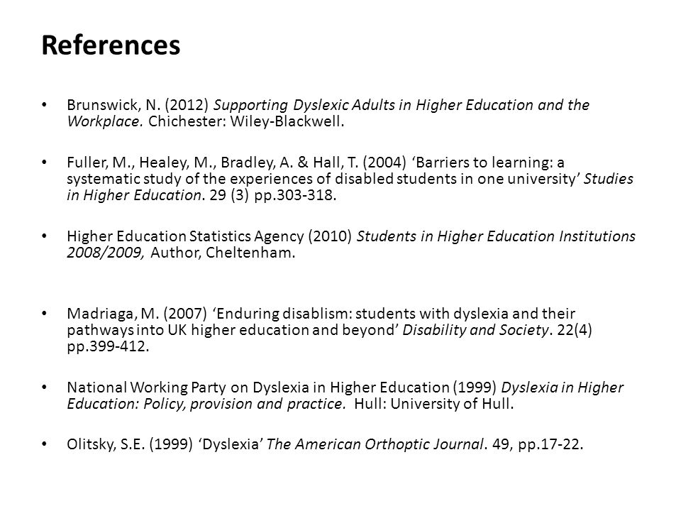 References Brunswick, N. (2012) Supporting Dyslexic Adults in Higher Education and the Workplace. Chichester: Wiley-Blackwell.