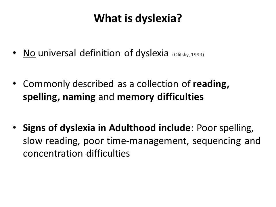 What is dyslexia No universal definition of dyslexia (Olitsky, 1999)