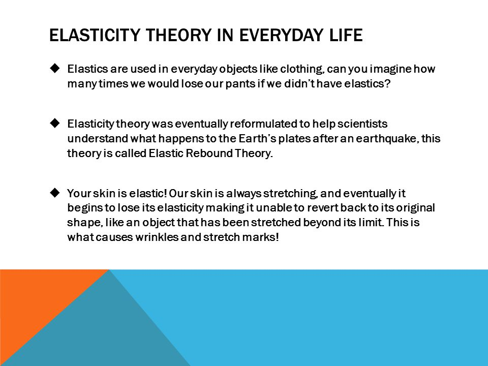 Elasticity theory in everyday life