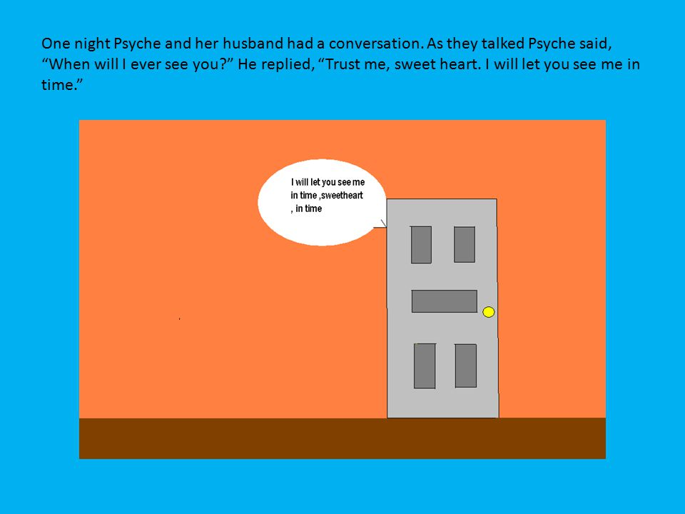 One night Psyche and her husband had a conversation