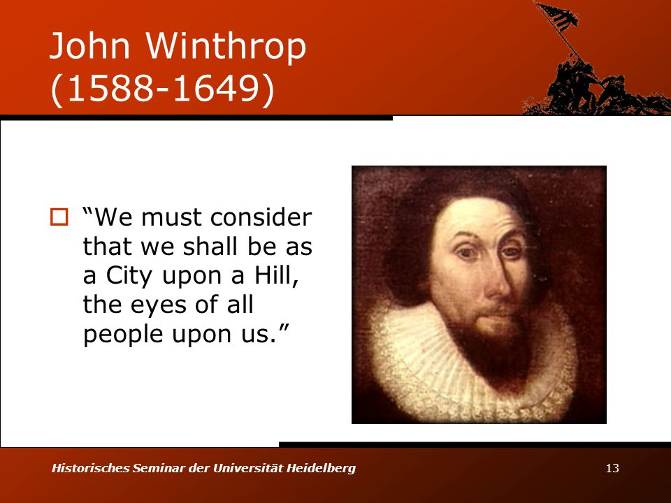 John Winthrop (1588-1649) We must consider that we shall be as a City upon a Hill, the eyes of all people upon us.
