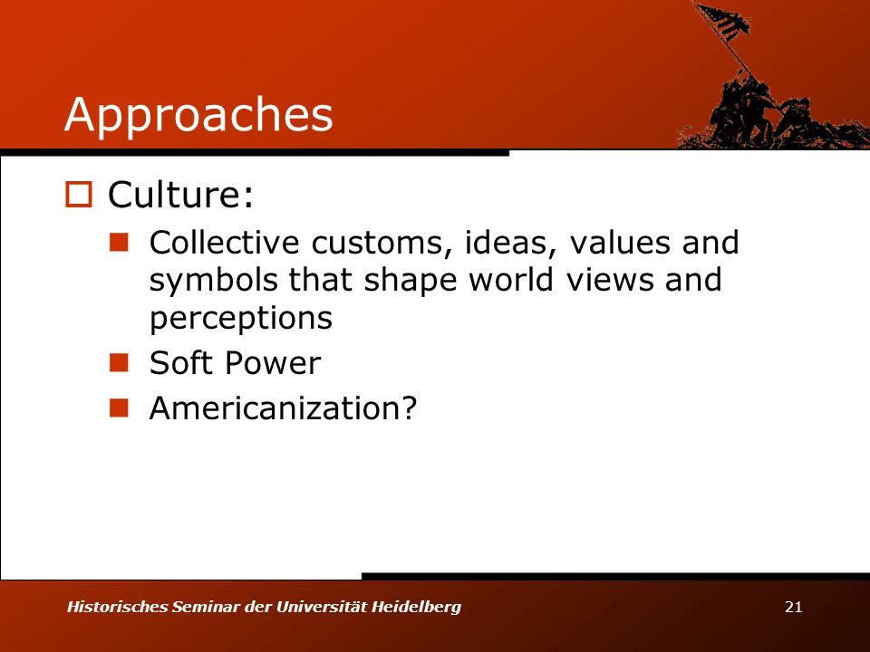 Approaches Culture: Collective customs, ideas, values and symbols that shape world views and perceptions.