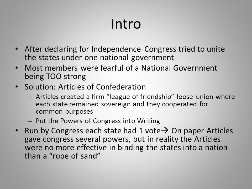 Intro After declaring for Independence Congress tried to unite the states under one national government.