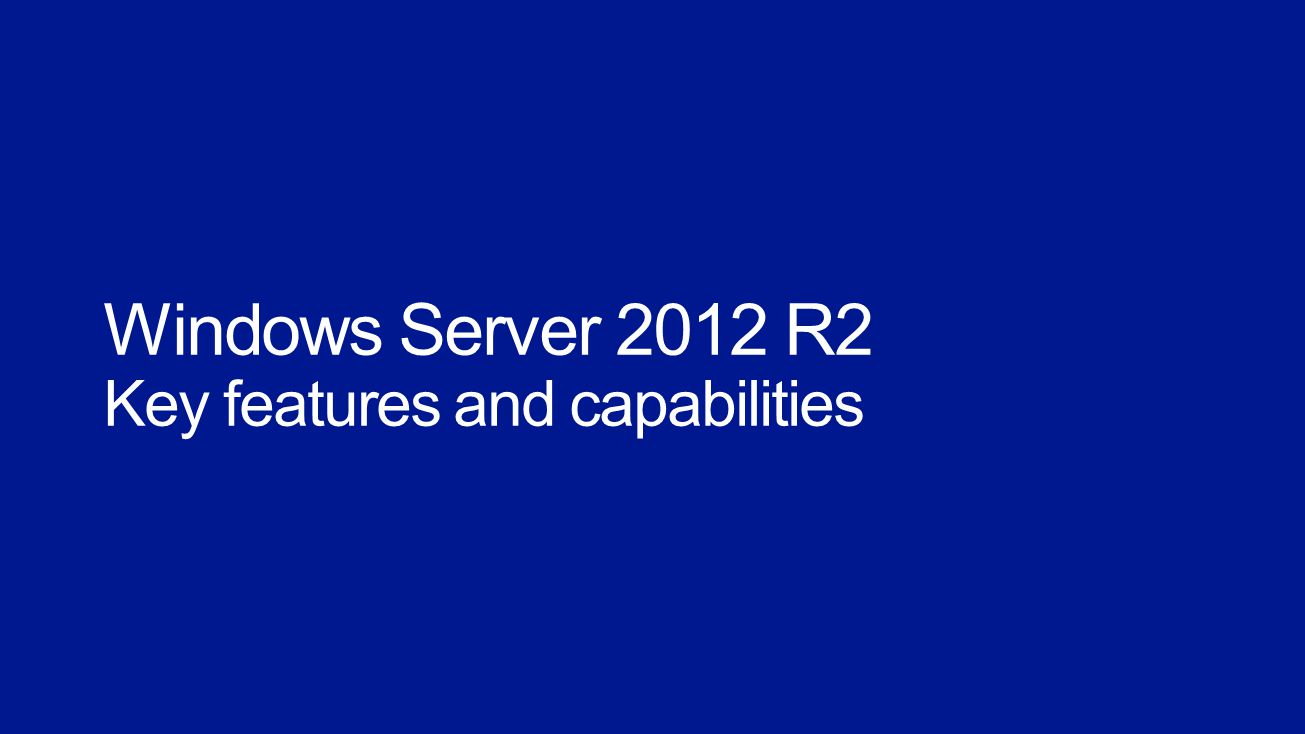 Windows Server 2012 R2 Key features and capabilities