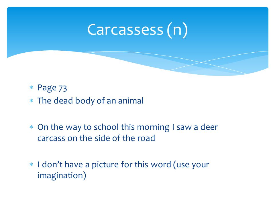 Carcassess (n) Page 73 The dead body of an animal
