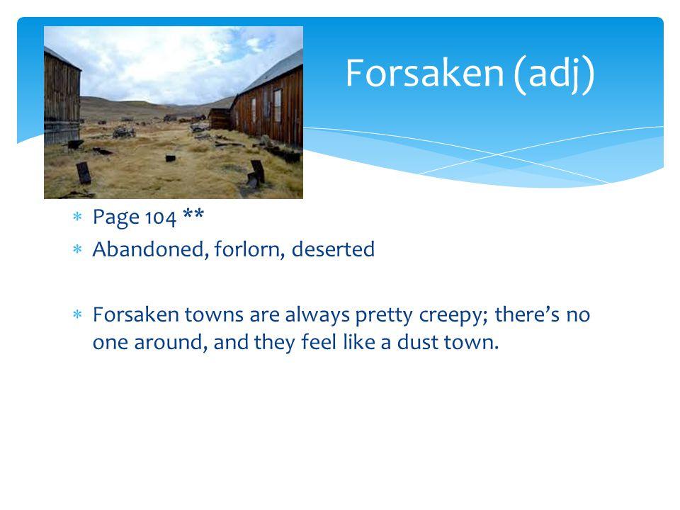 Forsaken (adj) Page 104 ** Abandoned, forlorn, deserted
