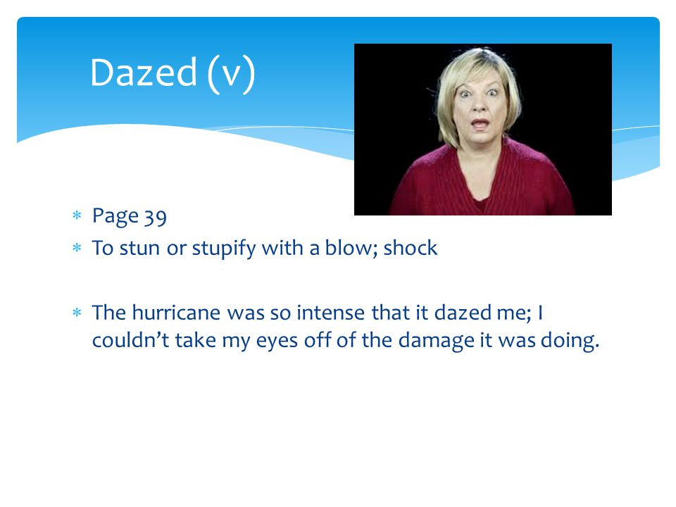 Dazed (v) Page 39 To stun or stupify with a blow; shock