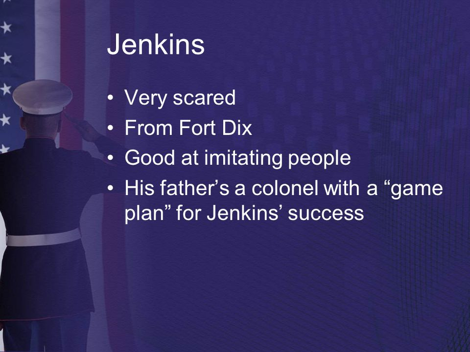 Jenkins Very scared From Fort Dix Good at imitating people