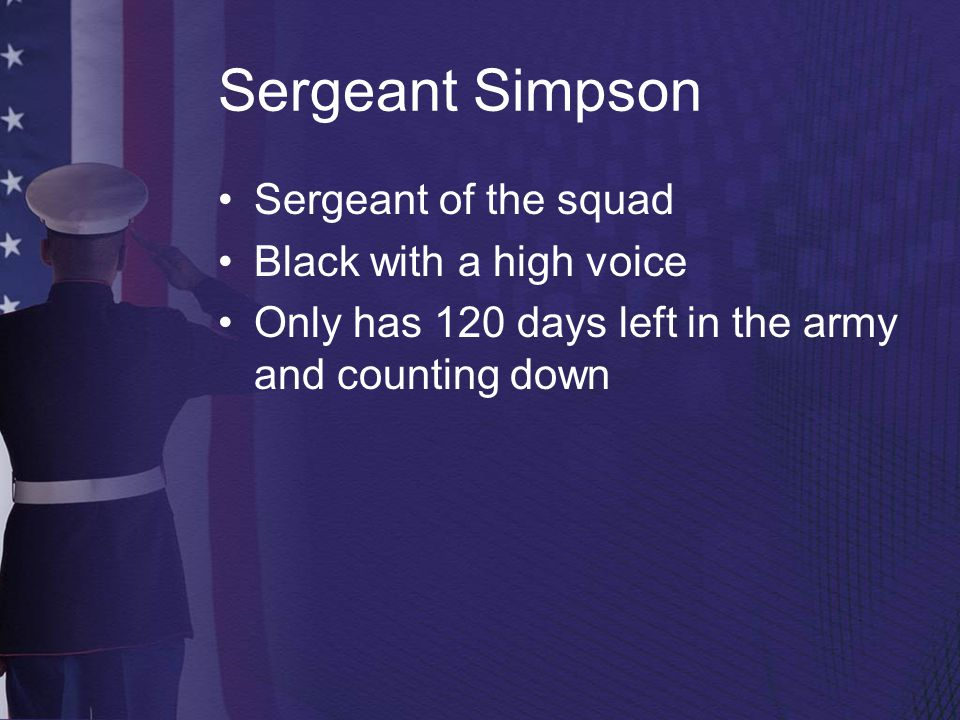 Sergeant Simpson Sergeant of the squad Black with a high voice