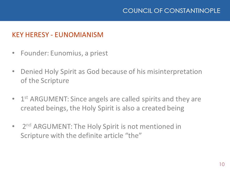 KEY HERESY - EUNOMIANISM Founder: Eunomius, a priest