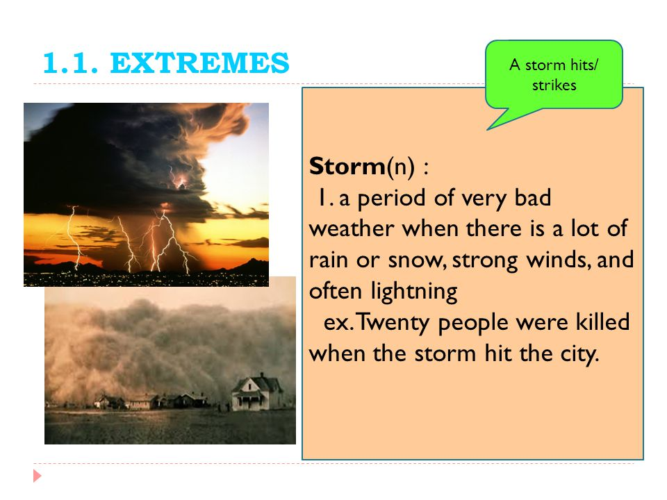 1.1. EXTREMES A storm hits/ strikes. Storm(n) :