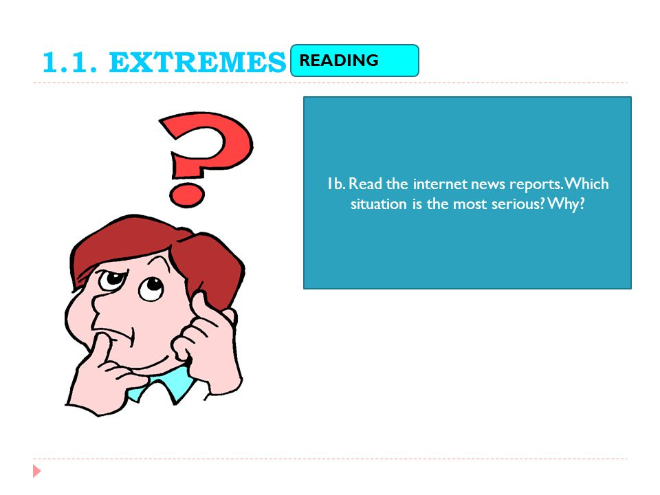 1.1. EXTREMES READING 1b. Read the internet news reports. Which situation is the most serious Why