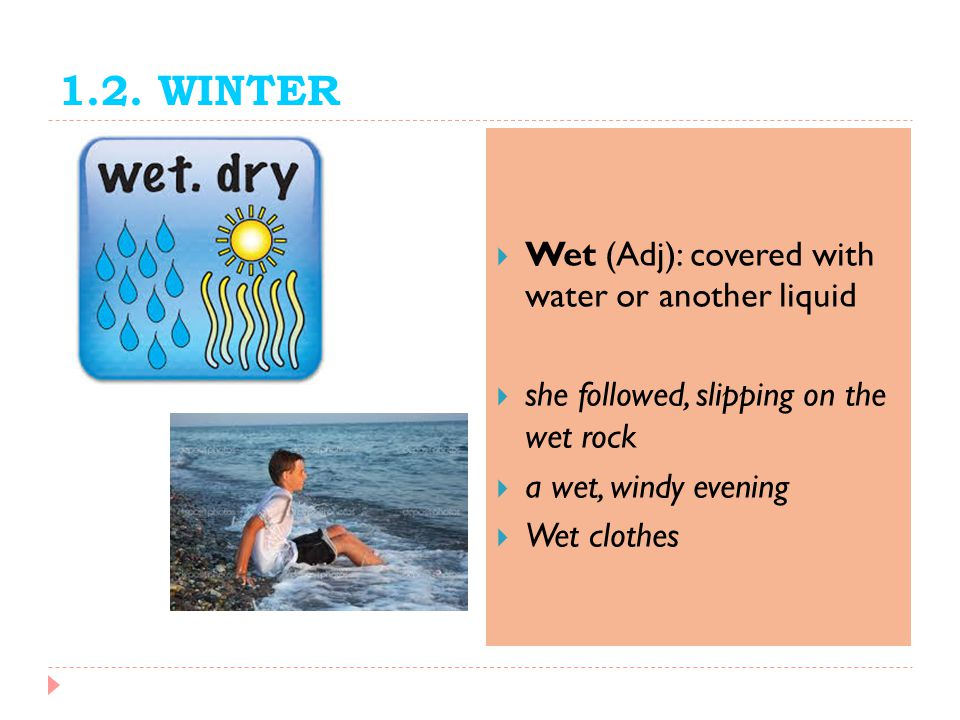 1.2. WINTER Wet (Adj): covered with water or another liquid