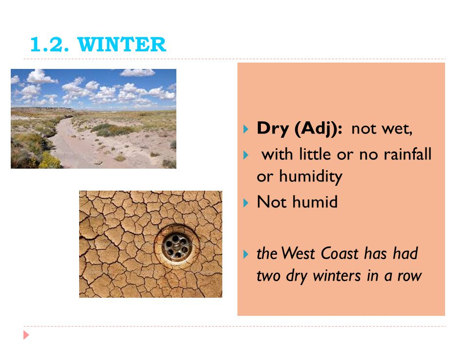 1.2. WINTER Dry (Adj): not wet, with little or no rainfall or humidity