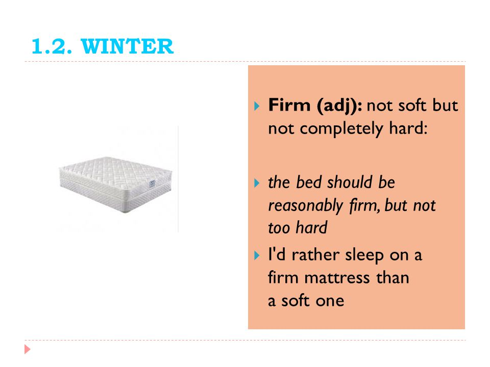 1.2. WINTER Firm (adj): not soft but not completely hard: