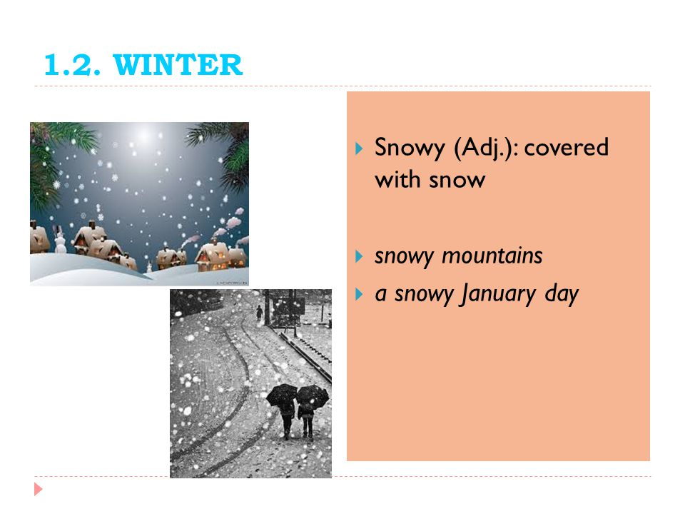1.2. WINTER Snowy (Adj.): covered with snow snowy mountains