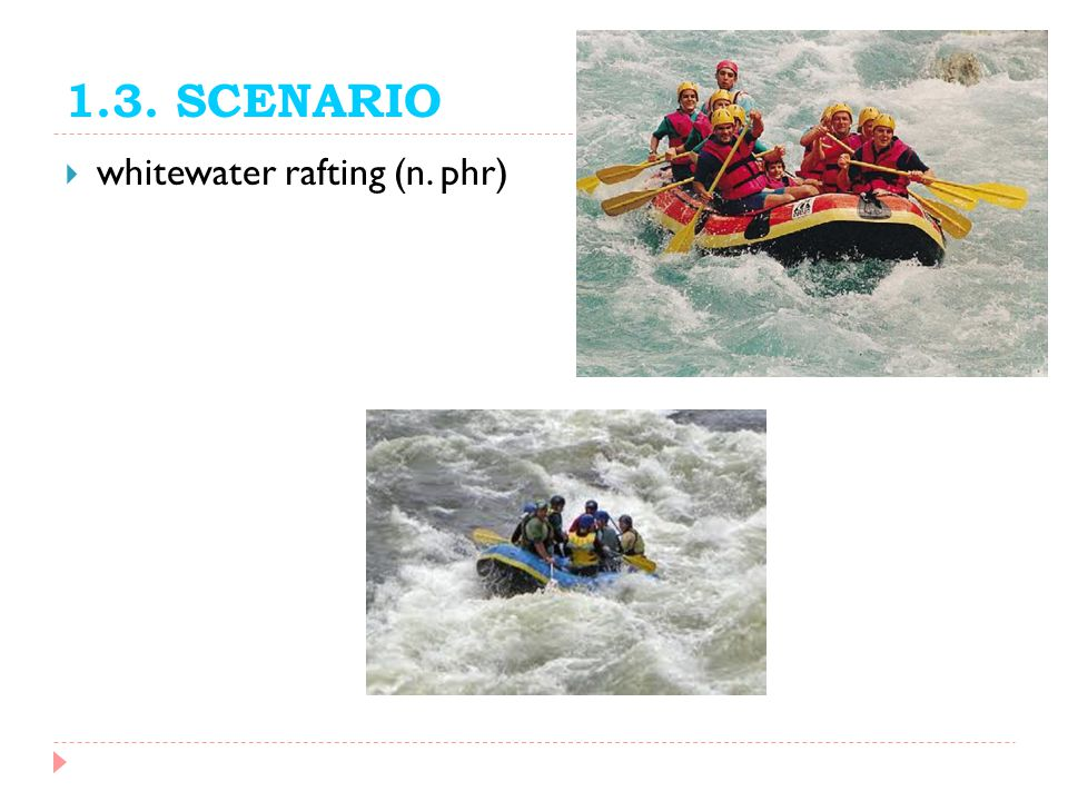 1.3. SCENARIO whitewater rafting (n. phr)