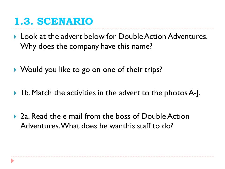 1.3. SCENARIO Look at the advert below for Double Action Adventures. Why does the company have this name