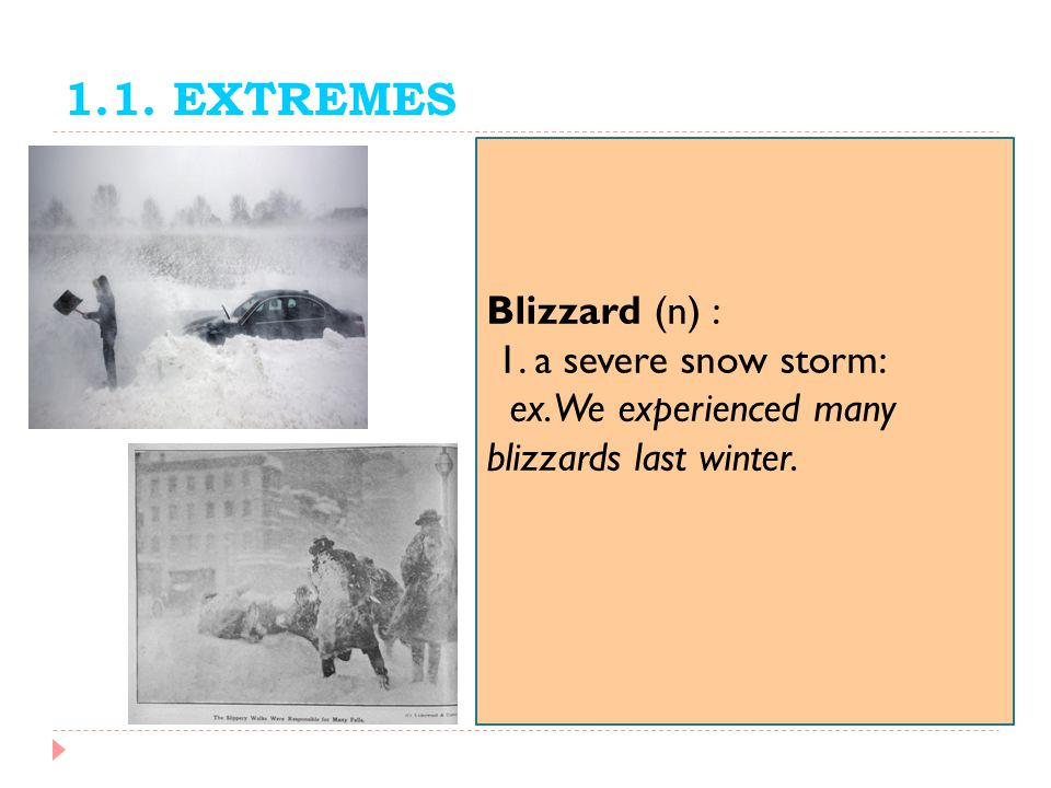 1.1. EXTREMES Blizzard (n) : 1. a severe snow storm: