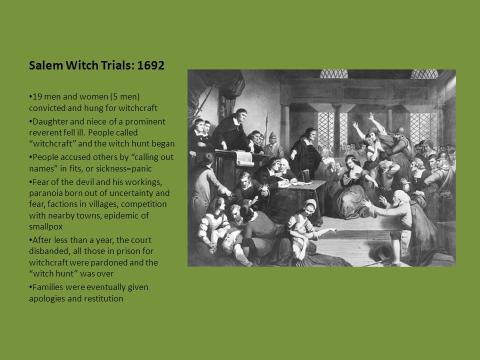 Salem Witch Trials: 1692 19 men and women (5 men) convicted and hung for witchcraft.