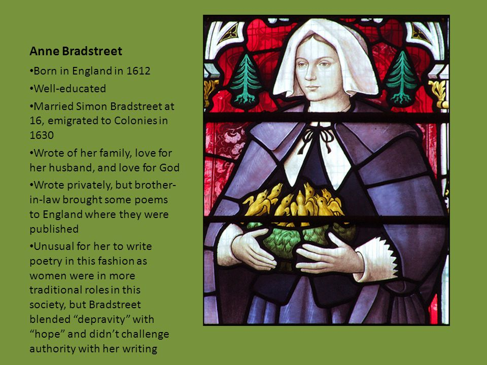 Anne Bradstreet Born in England in 1612 Well-educated