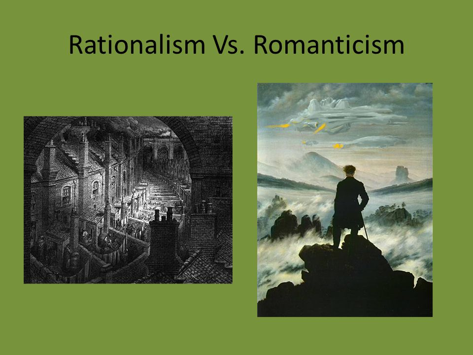 Rationalism Vs. Romanticism
