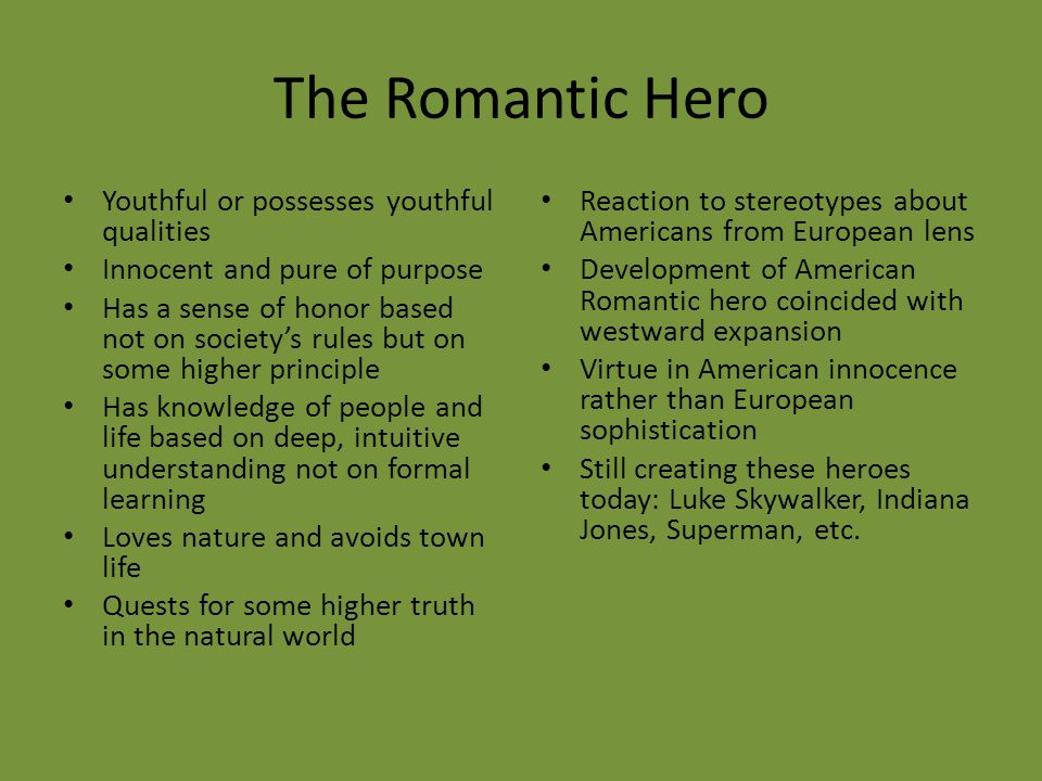The Romantic Hero Youthful or possesses youthful qualities