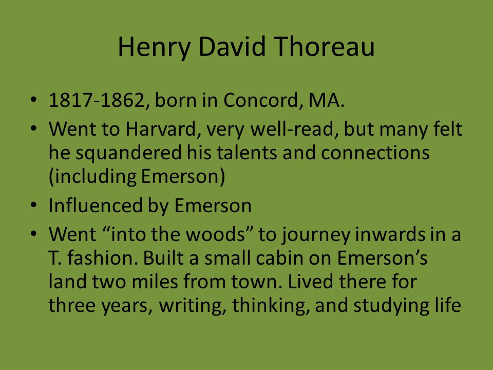 Henry David Thoreau 1817-1862, born in Concord, MA.