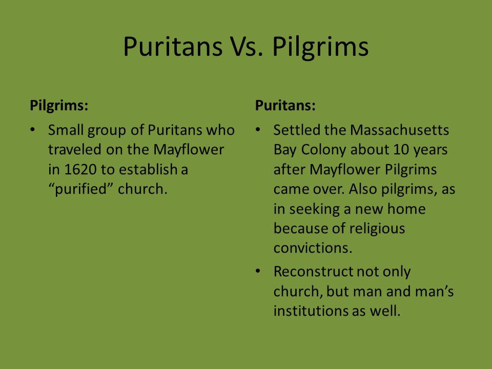 Puritans Vs. Pilgrims Pilgrims: Puritans: