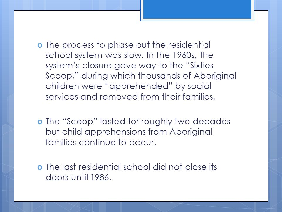 The process to phase out the residential school system was slow