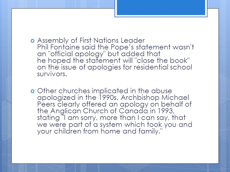 Assembly of First Nations Leader Phil Fontaine said the Pope's statement wasn t an official apology but added that he hoped the statement will close the book on the issue of apologies for residential school survivors.
