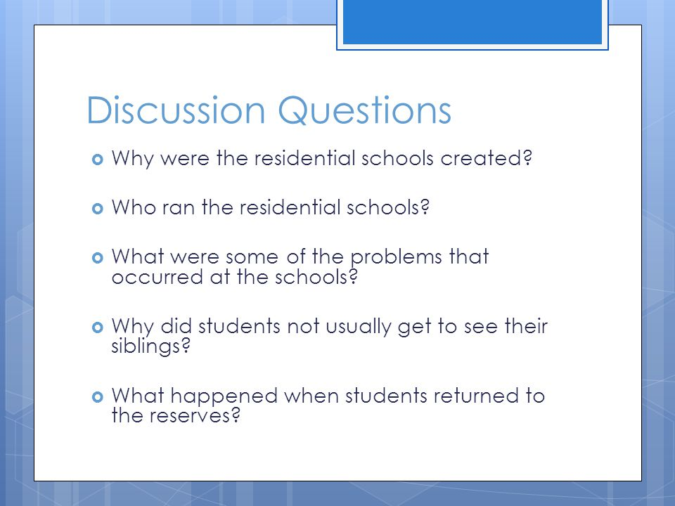 Discussion Questions Why were the residential schools created