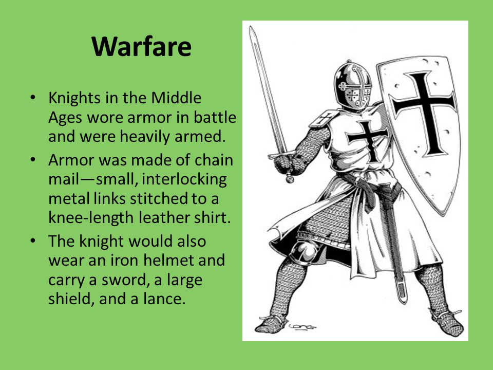 Warfare Knights in the Middle Ages wore armor in battle and were heavily armed.