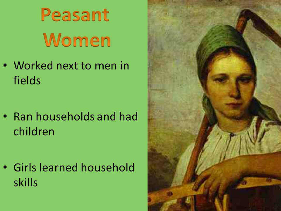 Peasant Women Worked next to men in fields