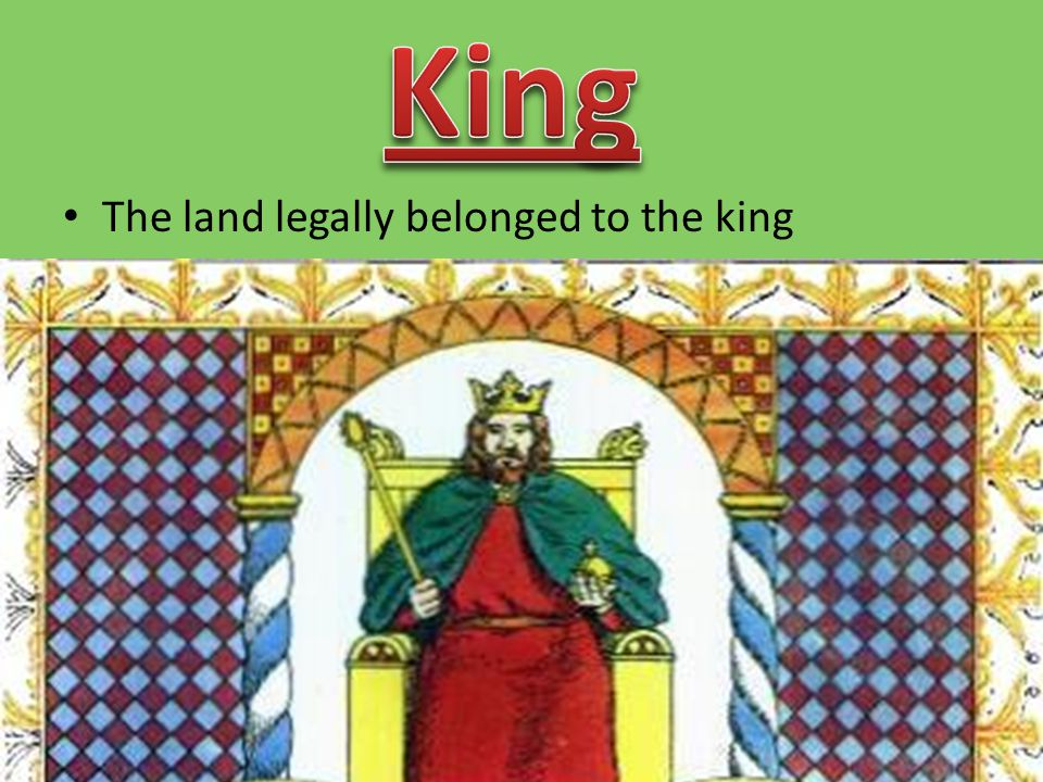 King The land legally belonged to the king