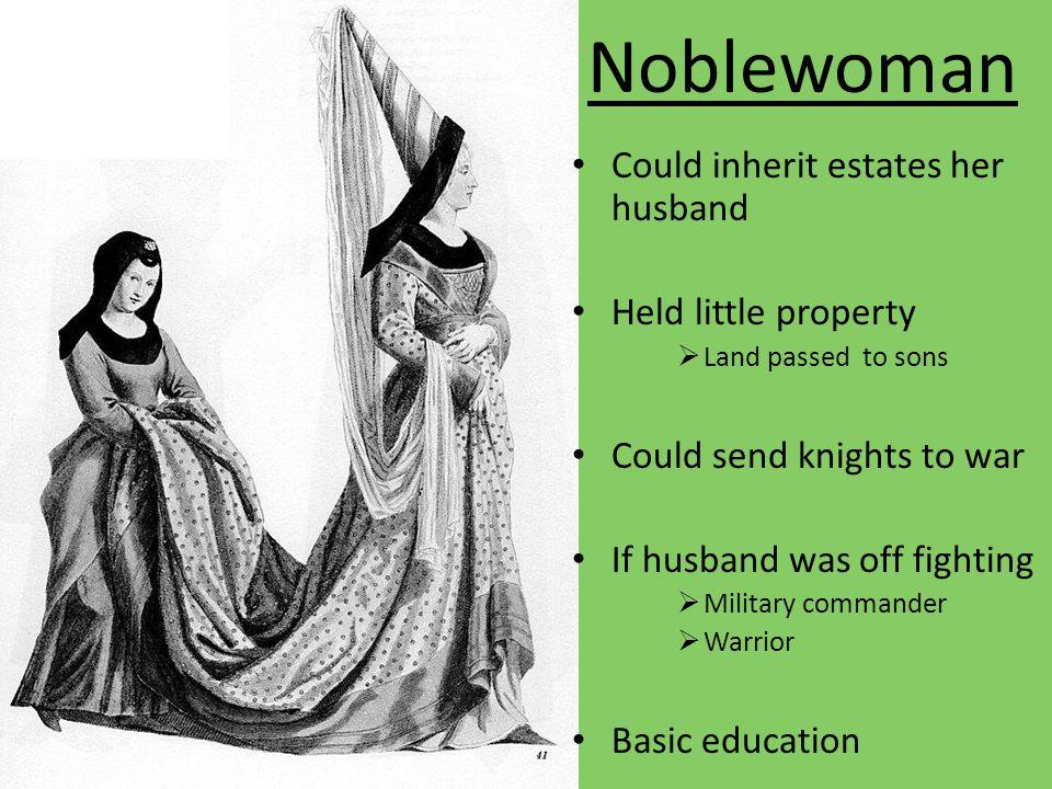 Noblewoman Could inherit estates her husband Held little property