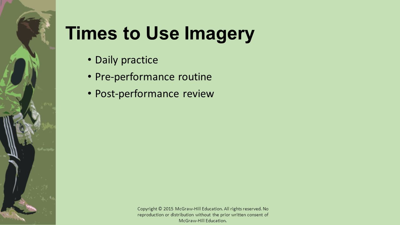 Times to Use Imagery Daily practice Pre-performance routine