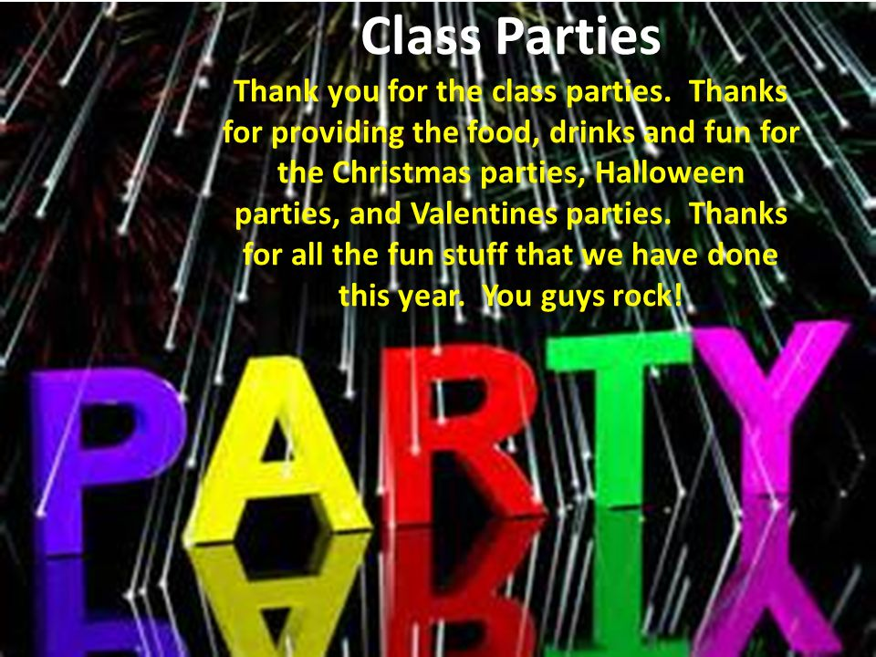 Thank you for the class parties.