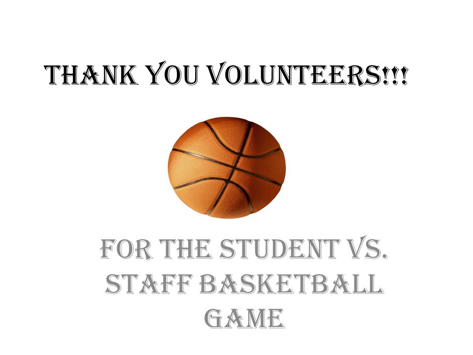 For the student vs. staff basketball game