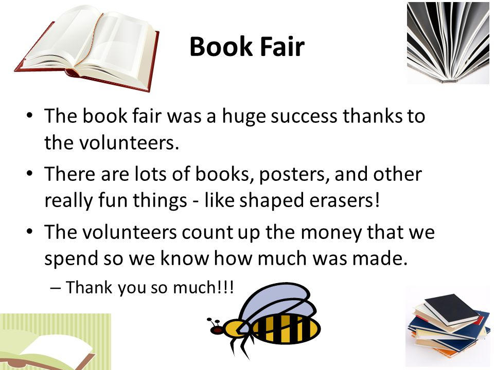 Book Fair The book fair was a huge success thanks to the volunteers.