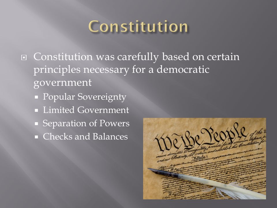 Constitution Constitution was carefully based on certain principles necessary for a democratic government.
