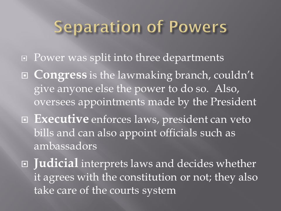 Separation of Powers Power was split into three departments.