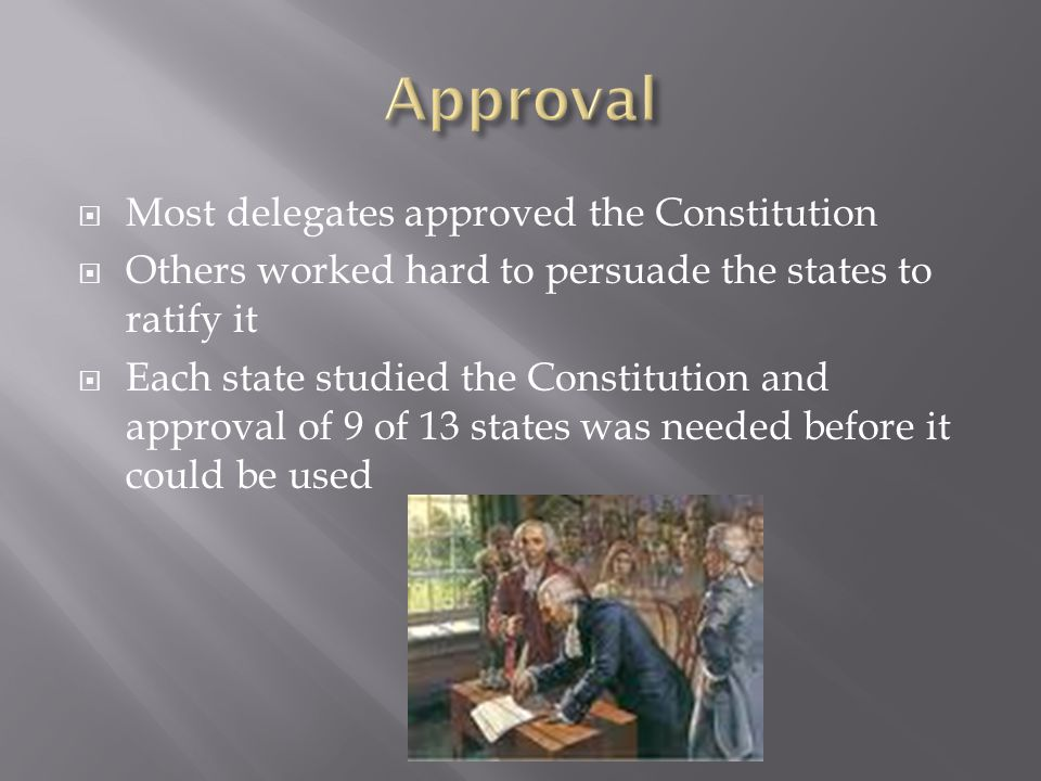 Approval Most delegates approved the Constitution