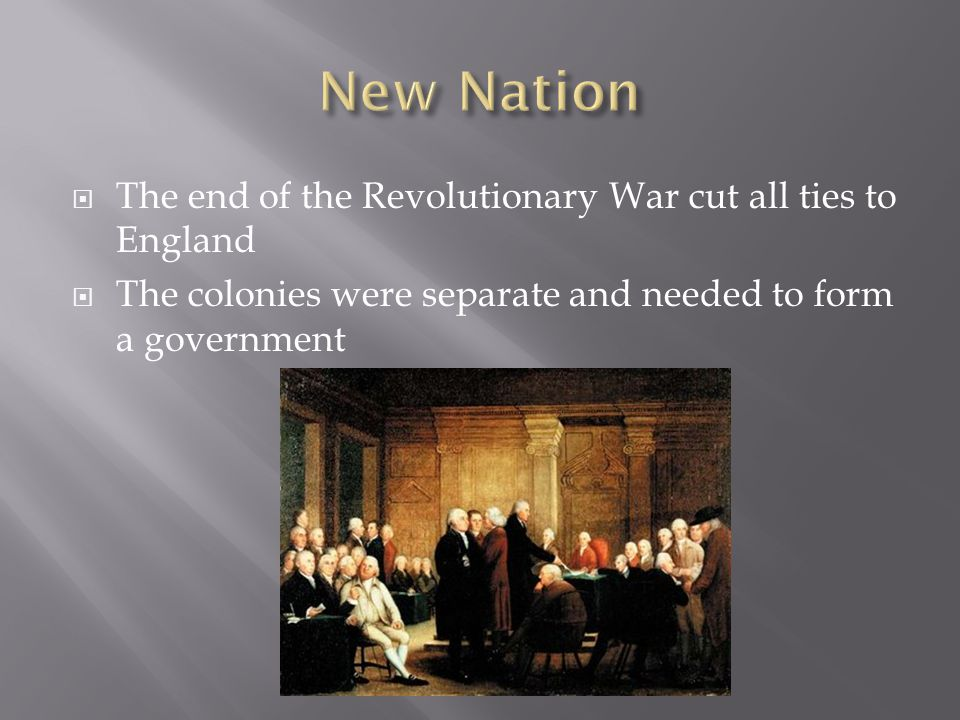 New Nation The end of the Revolutionary War cut all ties to England