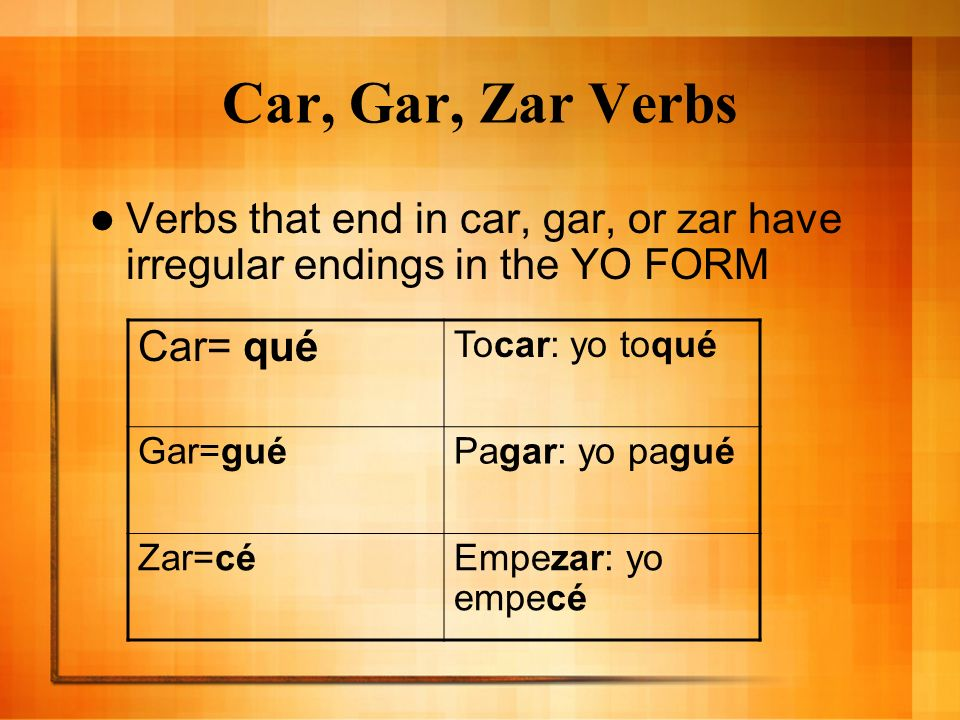 Car, Gar, Zar Verbs Car= qué