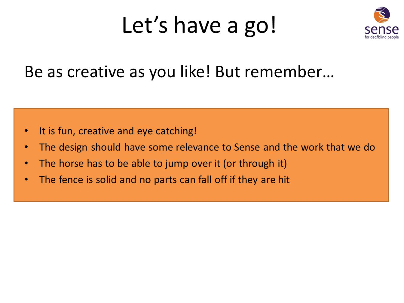 Let's have a go! Be as creative as you like! But remember…