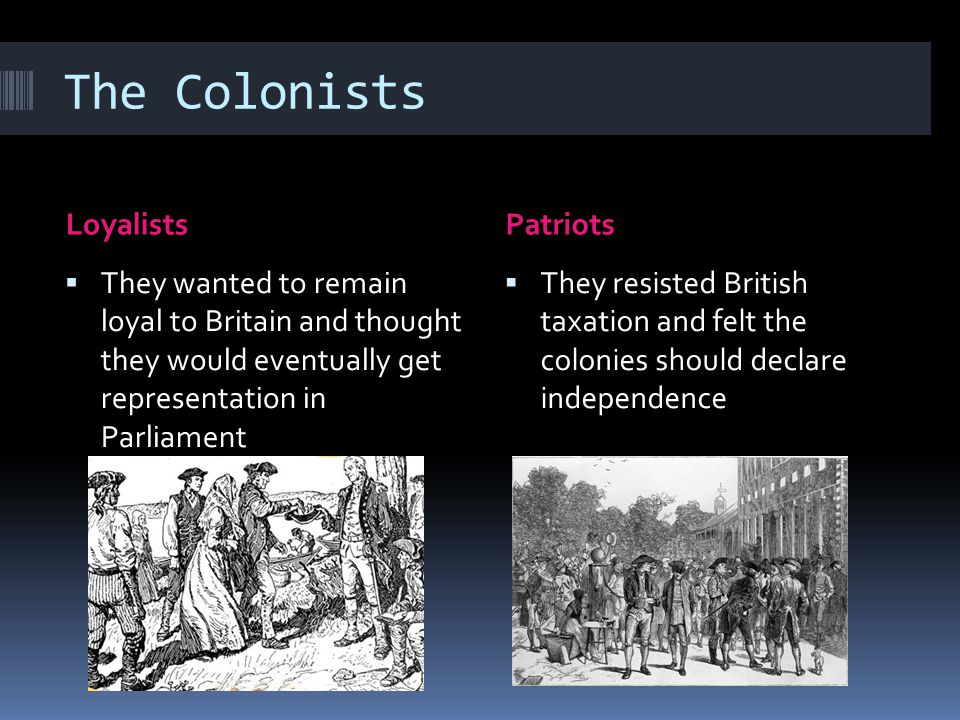 The Colonists Loyalists Patriots