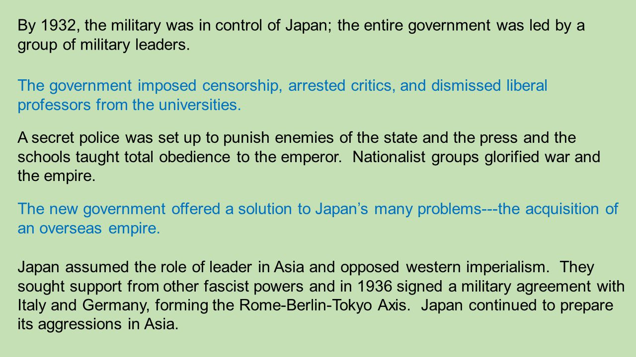 By 1932, the military was in control of Japan; the entire government was led by a group of military leaders.
