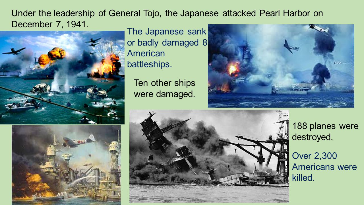 Under the leadership of General Tojo, the Japanese attacked Pearl Harbor on December 7, 1941.