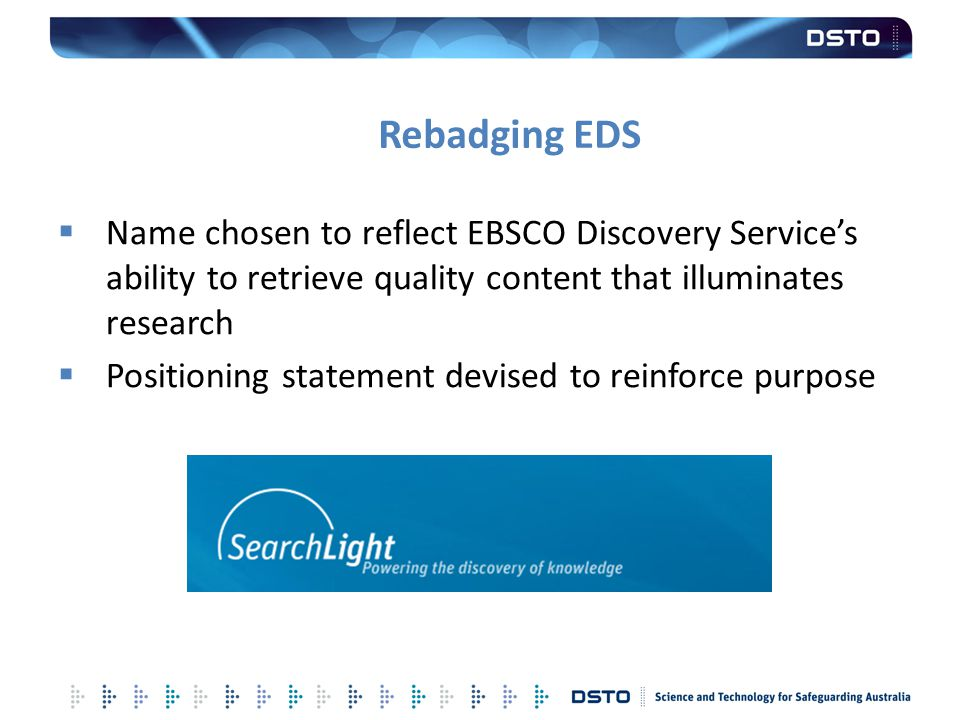 Rebadging EDS Name chosen to reflect EBSCO Discovery Service's ability to retrieve quality content that illuminates research.